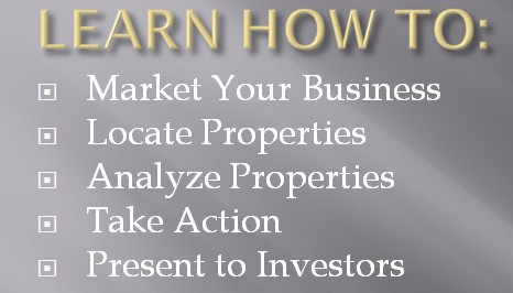 Learn How to market, locate, analyze, take action and present to Investors